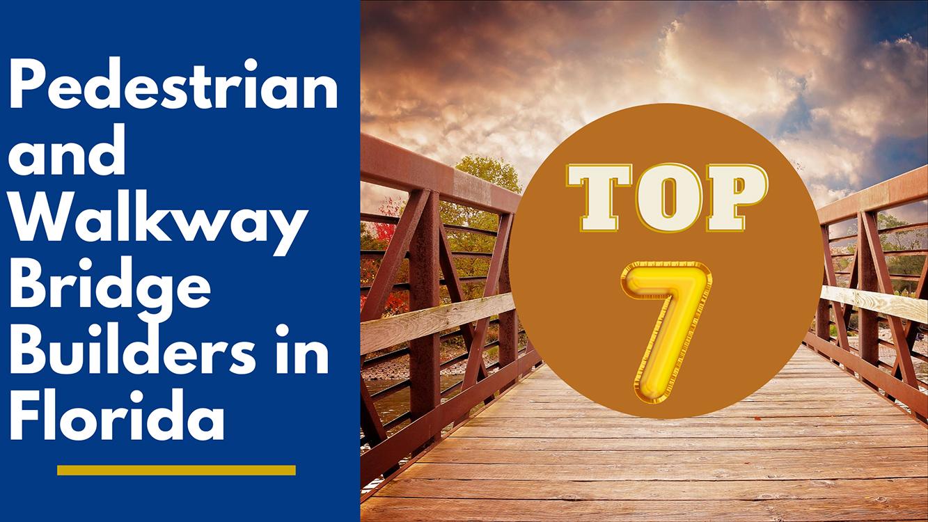 top 7 pedestrian and walkway bridge builders in florida