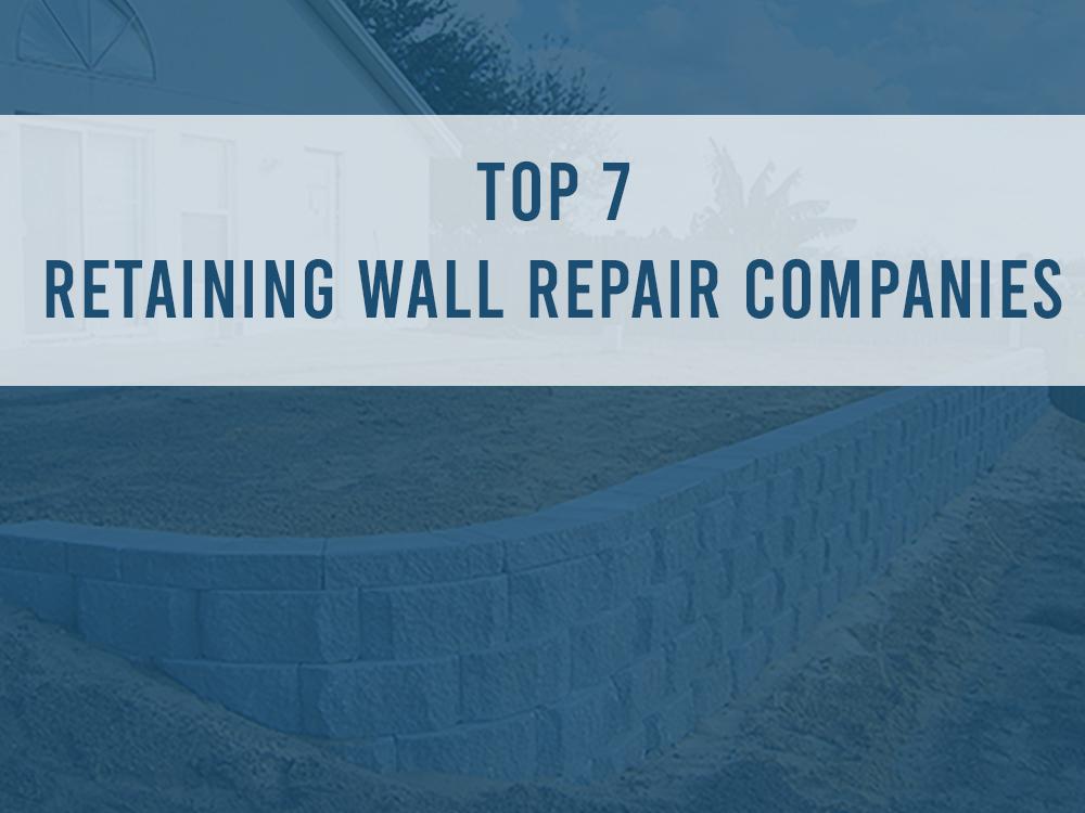 top 7 retaining wall repair companies